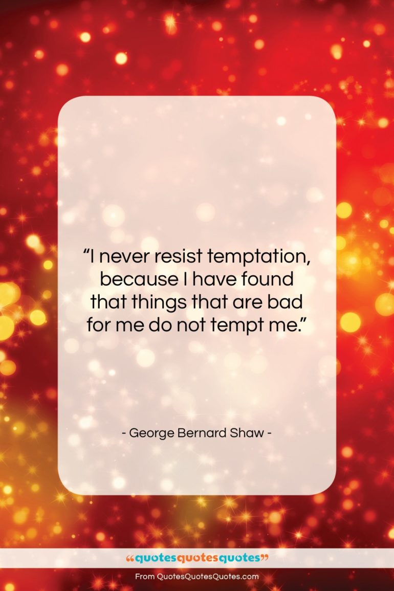 """George Bernard Shaw quote: """"I never resist temptation, because I have…""""- at QuotesQuotesQuotes.com"""