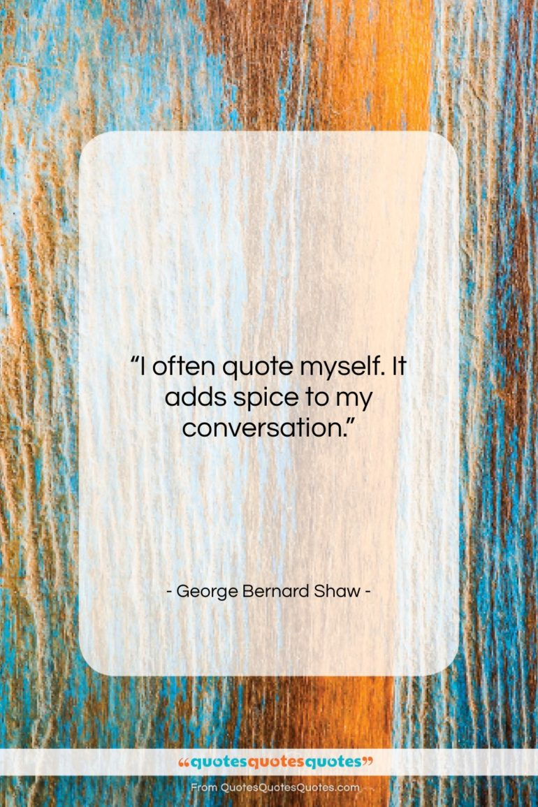"""George Bernard Shaw quote: """"I often quote myself. It adds spice…""""- at QuotesQuotesQuotes.com"""
