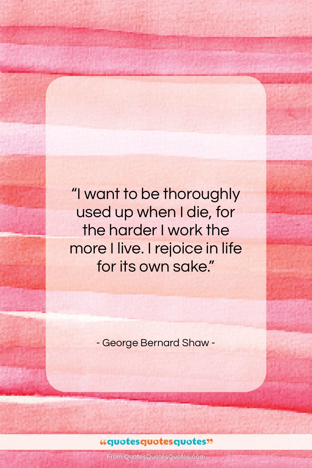 """George Bernard Shaw quote: """"I want to be thoroughly used up…""""- at QuotesQuotesQuotes.com"""