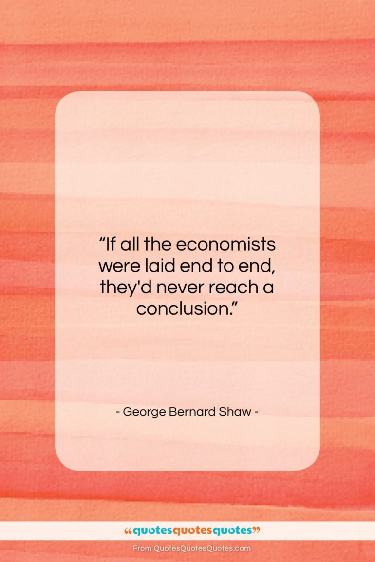 """George Bernard Shaw quote: """"If all the economists were laid end…""""- at QuotesQuotesQuotes.com"""
