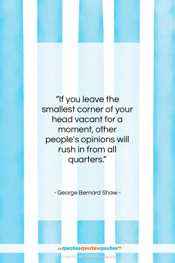 "George Bernard Shaw quote: ""If you leave the smallest corner of…""- at QuotesQuotesQuotes.com"
