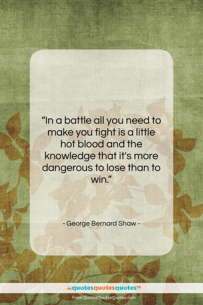 """George Bernard Shaw quote: """"In a battle all you need to…""""- at QuotesQuotesQuotes.com"""