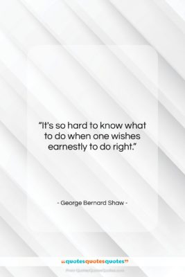 """George Bernard Shaw quote: """"It's so hard to know what to…""""- at QuotesQuotesQuotes.com"""