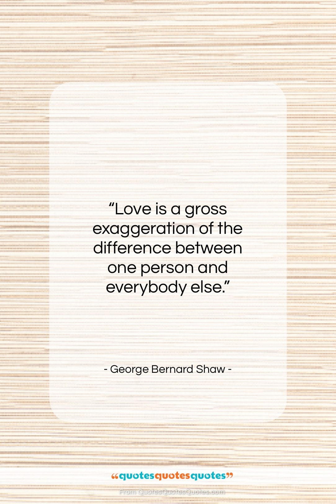 """George Bernard Shaw quote: """"Love is a gross exaggeration of the…""""- at QuotesQuotesQuotes.com"""