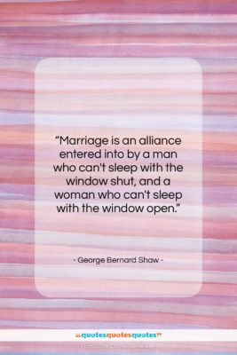 """George Bernard Shaw quote: """"Marriage is an alliance entered into by…""""- at QuotesQuotesQuotes.com"""