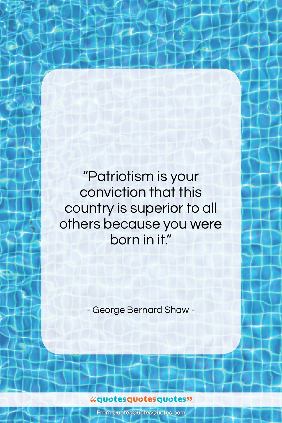 """George Bernard Shaw quote: """"Patriotism is your conviction that this country…""""- at QuotesQuotesQuotes.com"""