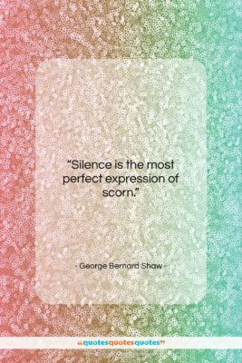 """George Bernard Shaw quote: """"Silence is the most perfect expression of…""""- at QuotesQuotesQuotes.com"""
