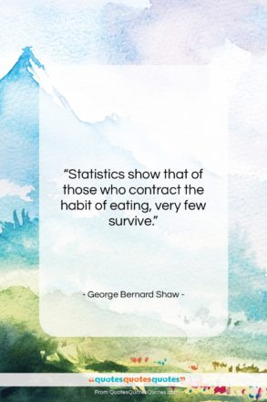 """George Bernard Shaw quote: """"Statistics show that of those who contract…""""- at QuotesQuotesQuotes.com"""