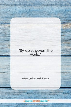 """George Bernard Shaw quote: """"Syllables govern the world….""""- at QuotesQuotesQuotes.com"""