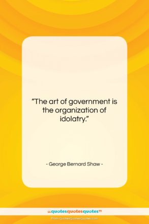 """George Bernard Shaw quote: """"The art of government is the organization…""""- at QuotesQuotesQuotes.com"""