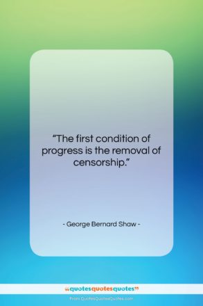 """George Bernard Shaw quote: """"The first condition of progress is the…""""- at QuotesQuotesQuotes.com"""
