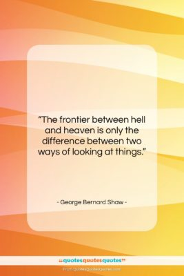 """George Bernard Shaw quote: """"The frontier between hell and heaven is…""""- at QuotesQuotesQuotes.com"""