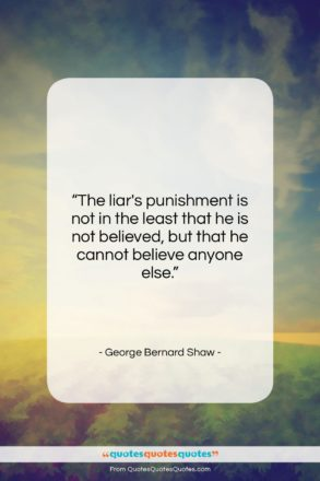 """George Bernard Shaw quote: """"The liar's punishment is not in the…""""- at QuotesQuotesQuotes.com"""