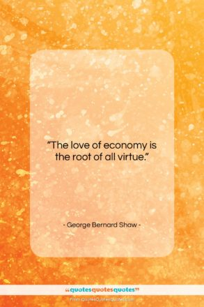 """George Bernard Shaw quote: """"The love of economy is the root…""""- at QuotesQuotesQuotes.com"""