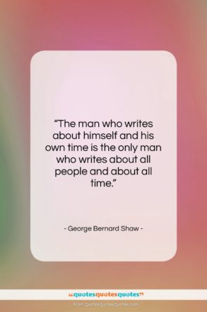 """George Bernard Shaw quote: """"The man who writes about himself and…""""- at QuotesQuotesQuotes.com"""