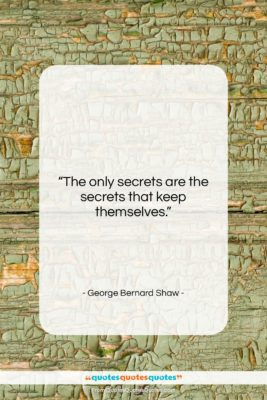 """George Bernard Shaw quote: """"The only secrets are the secrets that…""""- at QuotesQuotesQuotes.com"""