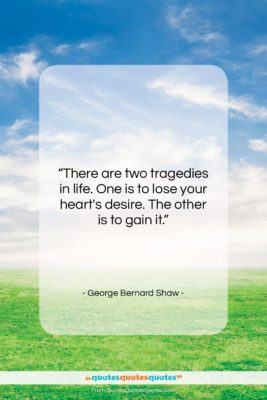 """George Bernard Shaw quote: """"There are two tragedies in life. One…""""- at QuotesQuotesQuotes.com"""