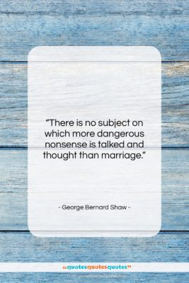 "George Bernard Shaw quote: ""There is no subject on which more…""- at QuotesQuotesQuotes.com"