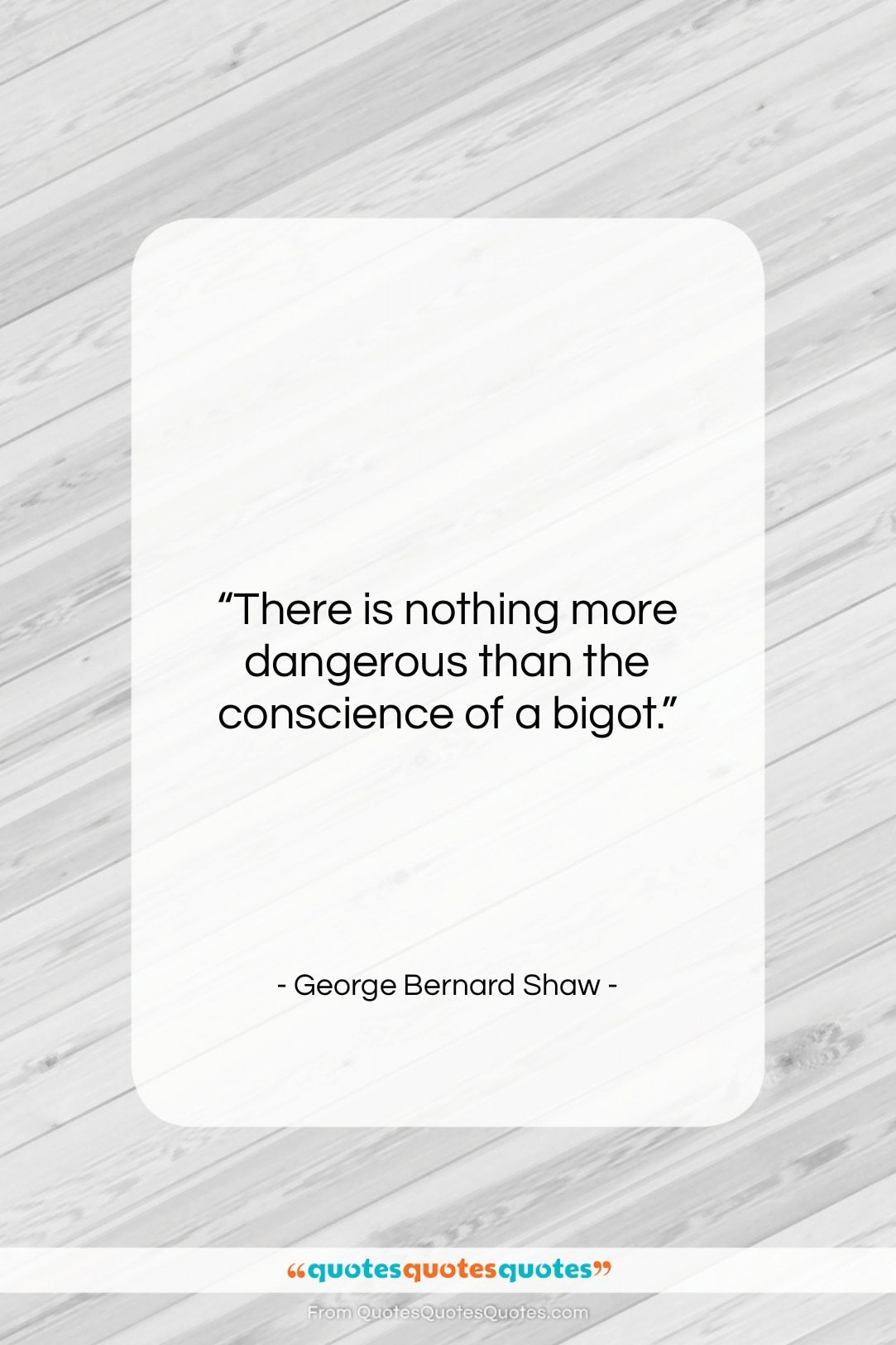 """George Bernard Shaw quote: """"There is nothing more dangerous than the…""""- at QuotesQuotesQuotes.com"""