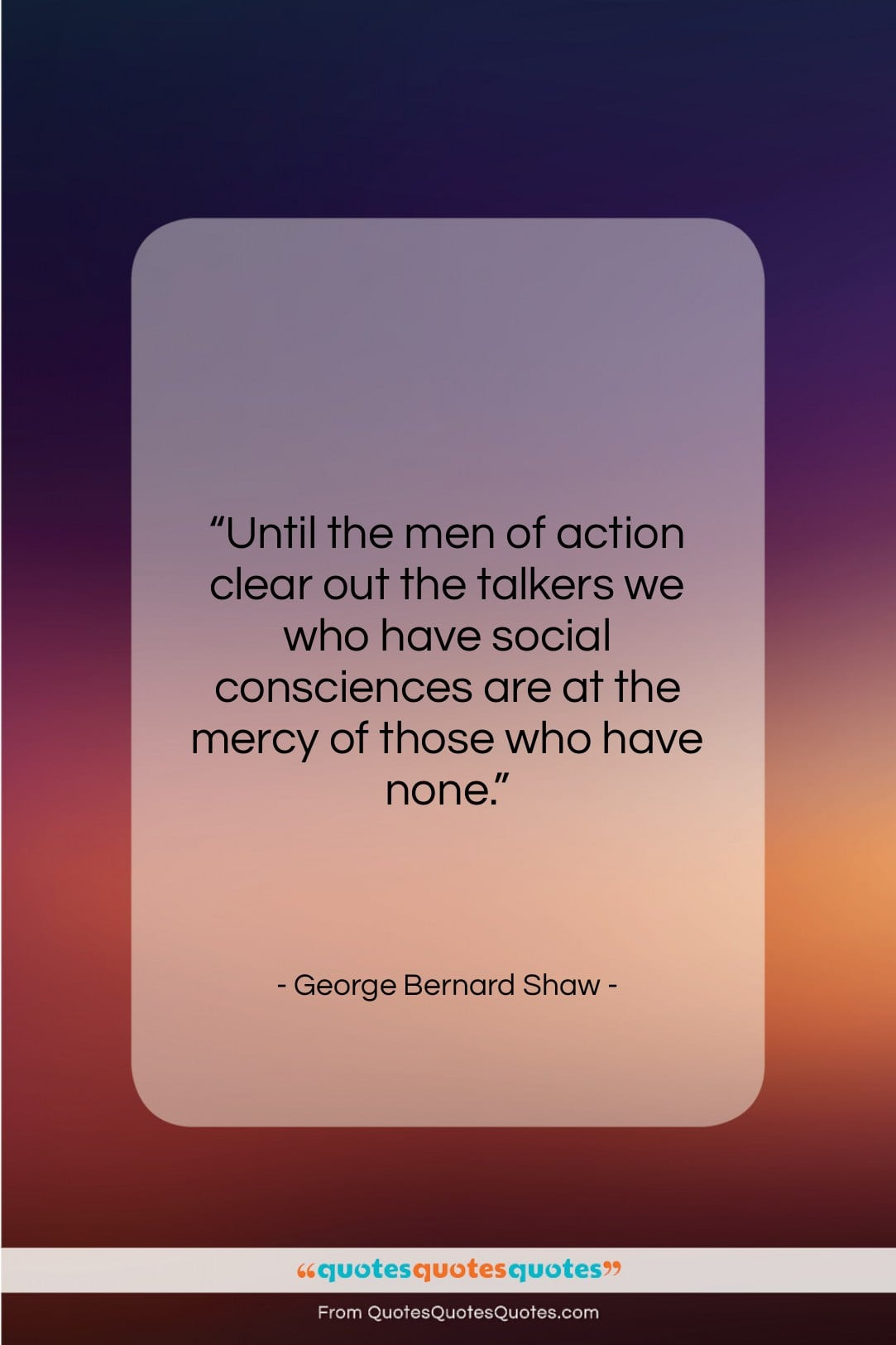"""George Bernard Shaw quote: """"Until the men of action clear out…""""- at QuotesQuotesQuotes.com"""