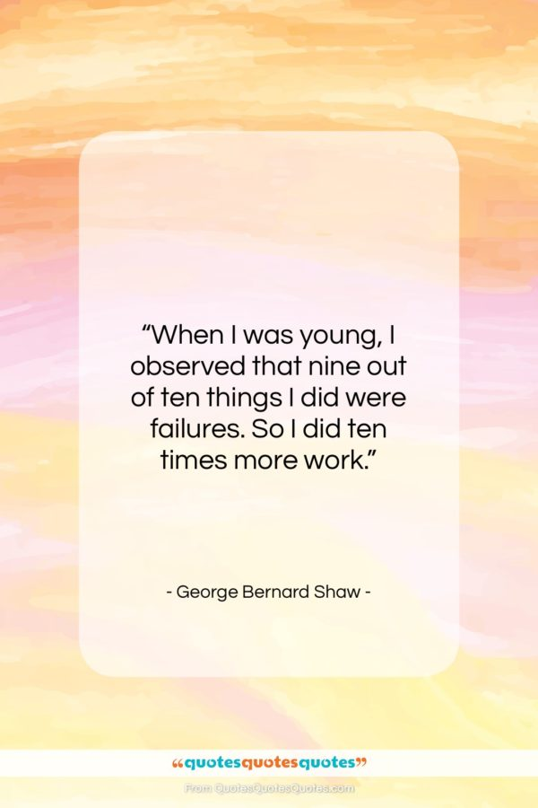 """George Bernard Shaw quote: """"When I was young, I observed that…""""- at QuotesQuotesQuotes.com"""