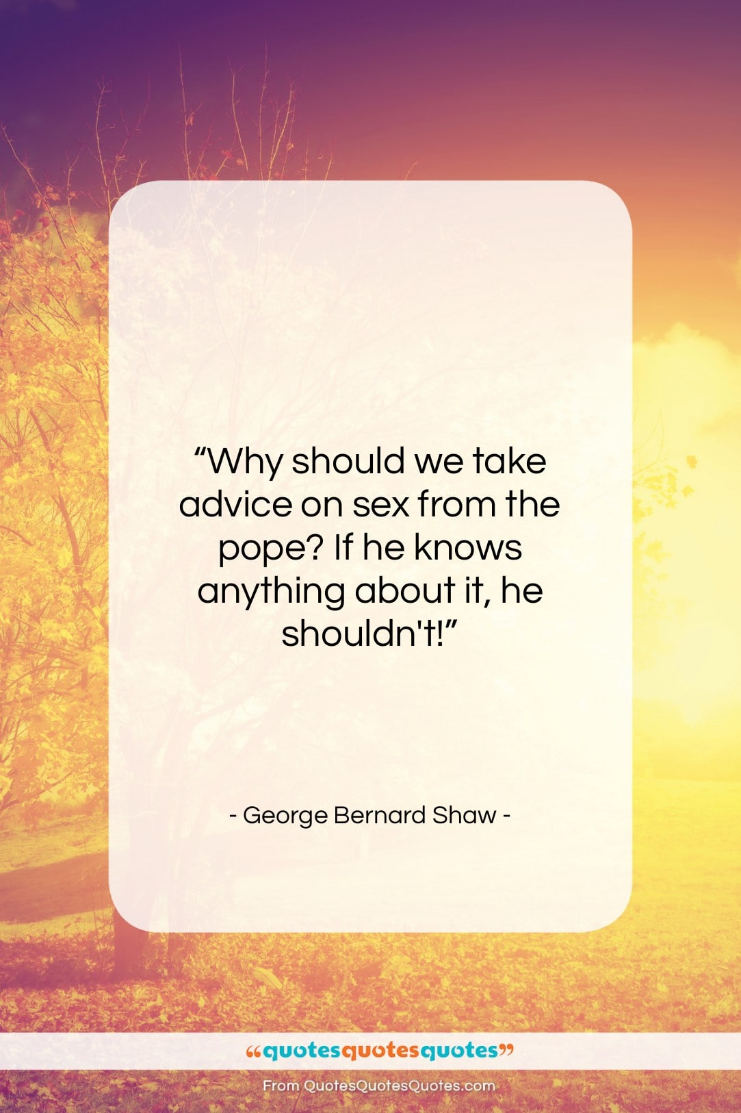 """George Bernard Shaw quote: """"Why should we take advice on sex…""""- at QuotesQuotesQuotes.com"""