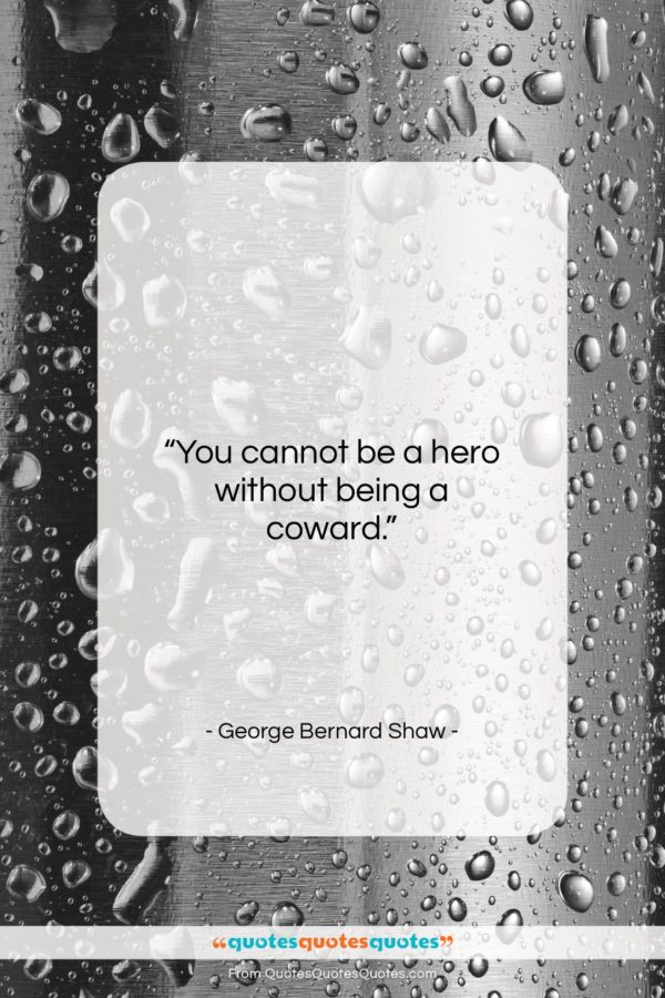 """George Bernard Shaw quote: """"You cannot be a hero without being…""""- at QuotesQuotesQuotes.com"""