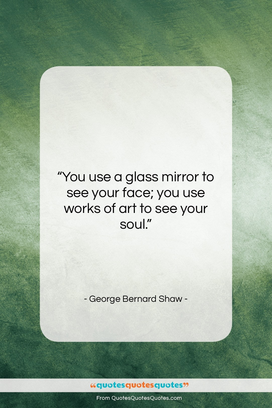 """George Bernard Shaw quote: """"You use a glass mirror to see…""""- at QuotesQuotesQuotes.com"""