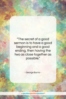 """George Burns quote: """"The secret of a good sermon is…""""- at QuotesQuotesQuotes.com"""