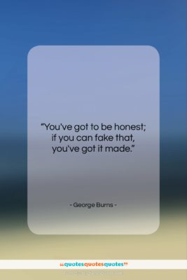 """George Burns quote: """"You've got to be honest; if you…""""- at QuotesQuotesQuotes.com"""