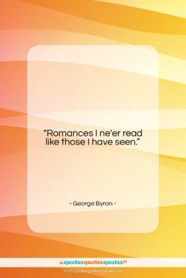 "George Byron quote: ""Romances I ne'er read like those I…""- at QuotesQuotesQuotes.com"