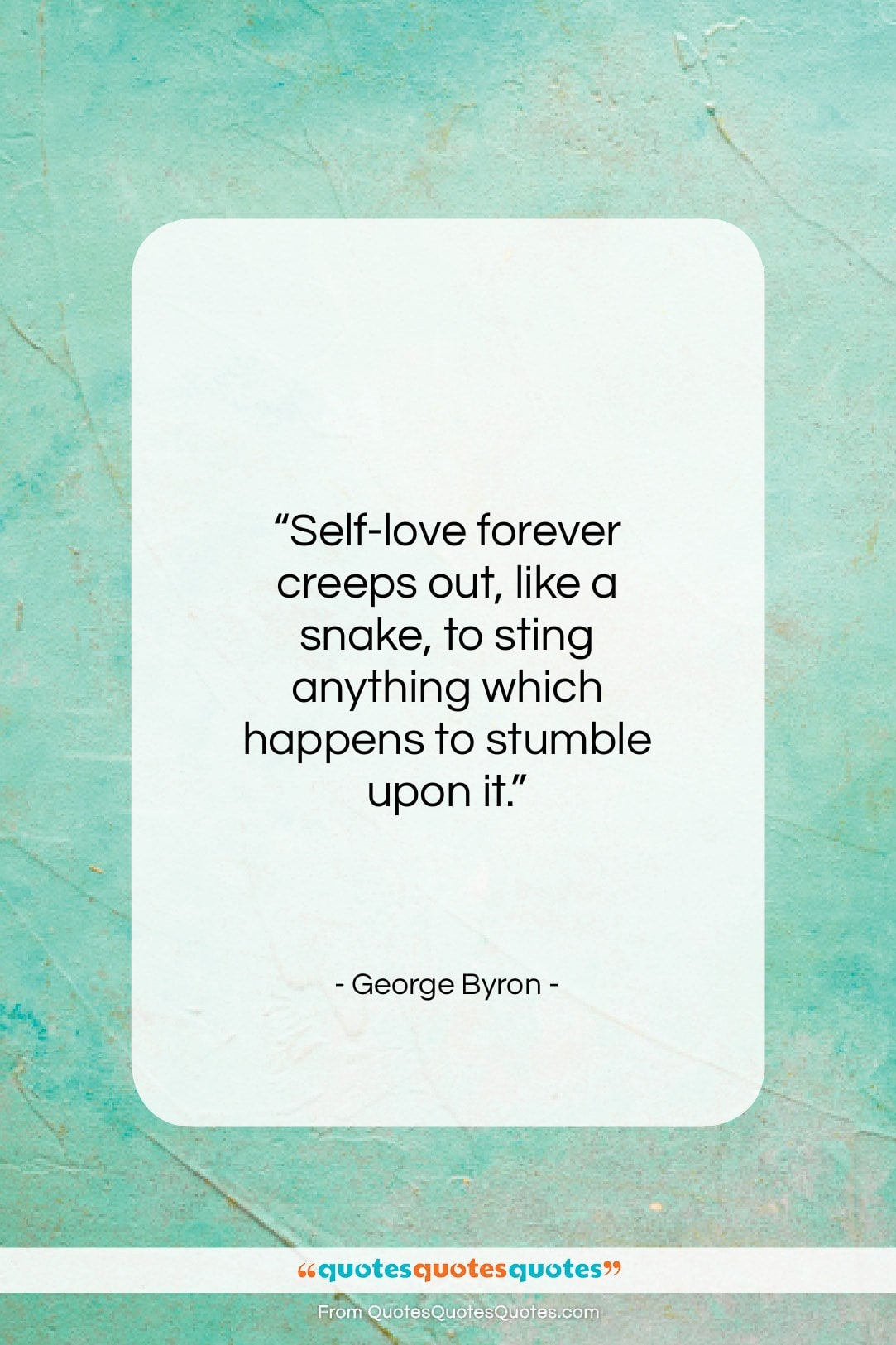 """George Byron quote: """"Self-love forever creeps out, like…""""- at QuotesQuotesQuotes.com"""