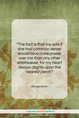 """George Byron quote: """"The fact is that my wife if…""""- at QuotesQuotesQuotes.com"""