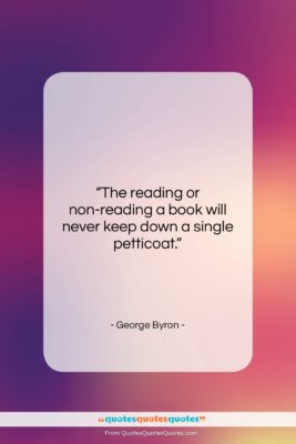 """George Byron quote: """"The reading or non-reading a book will…""""- at QuotesQuotesQuotes.com"""
