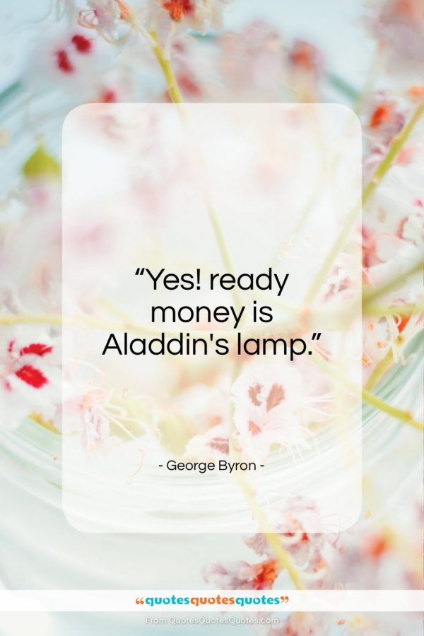 """George Byron quote: """"Yes! ready money is Aladdin's lamp…""""- at QuotesQuotesQuotes.com"""