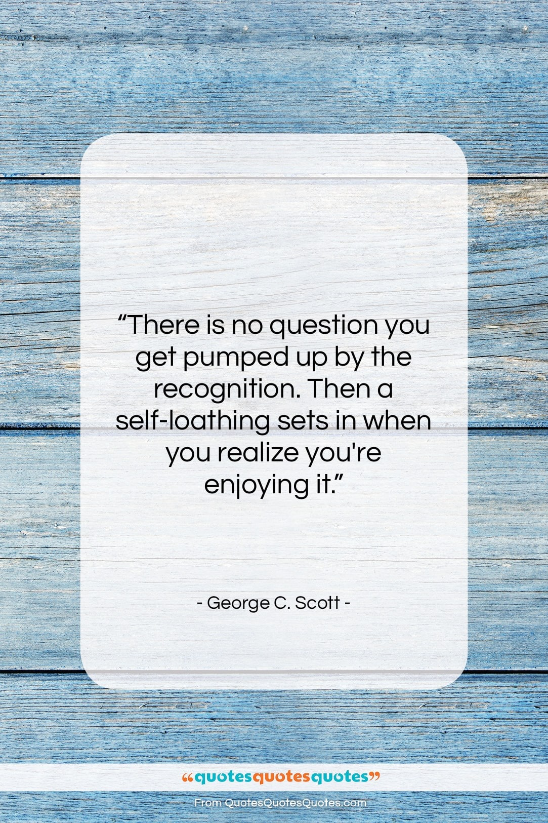 """George C. Scott quote: """"There is no question you get pumped…""""- at QuotesQuotesQuotes.com"""