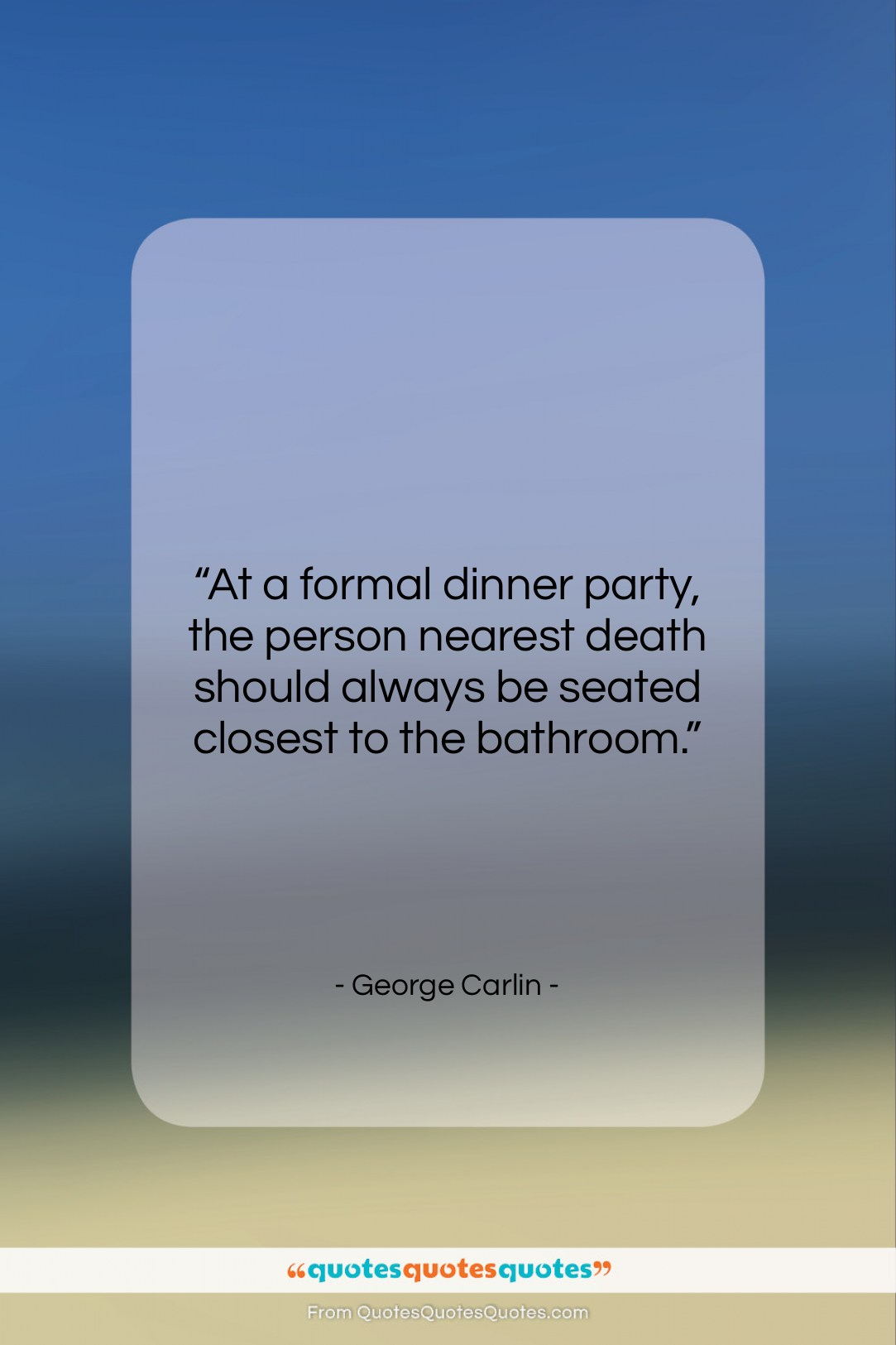 """George Carlin quote: """"At a formal dinner party, the person…""""- at QuotesQuotesQuotes.com"""