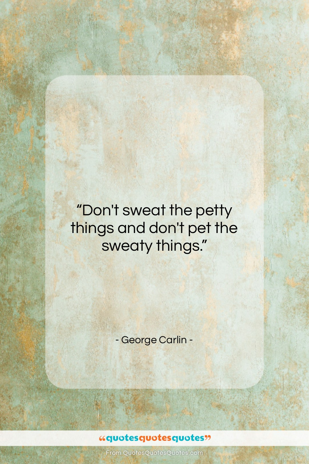 """George Carlin quote: """"Don't sweat the petty things and don't…""""- at QuotesQuotesQuotes.com"""