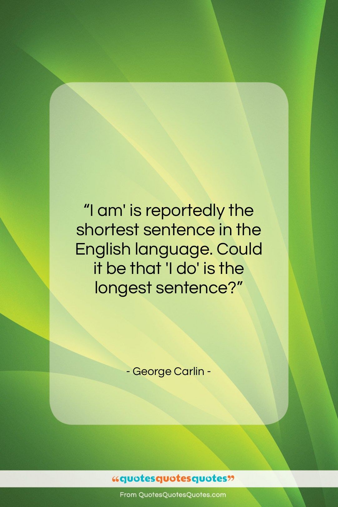 """George Carlin quote: """"I am' is reportedly the shortest sentence…""""- at QuotesQuotesQuotes.com"""