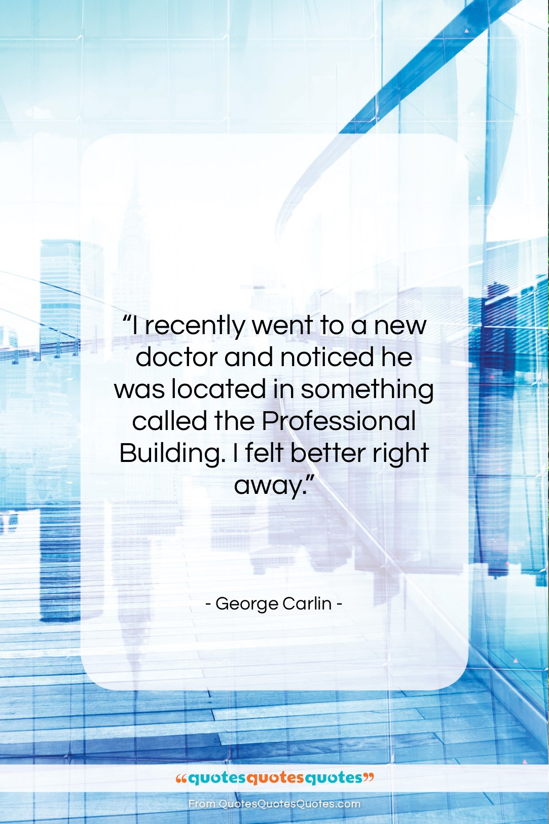 """George Carlin quote: """"I recently went to a new doctor…""""- at QuotesQuotesQuotes.com"""