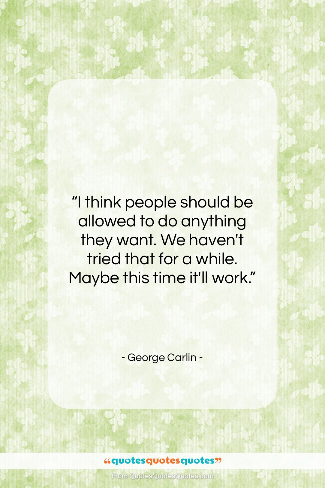 """George Carlin quote: """"I think people should be allowed to…""""- at QuotesQuotesQuotes.com"""