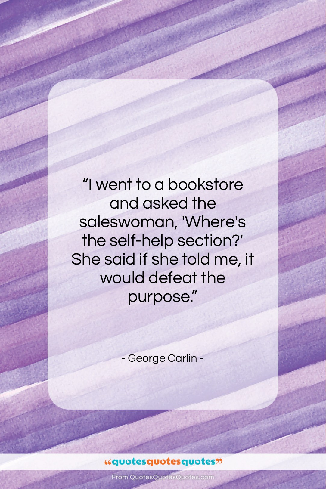 """George Carlin quote: """"I went to a bookstore and asked…""""- at QuotesQuotesQuotes.com"""