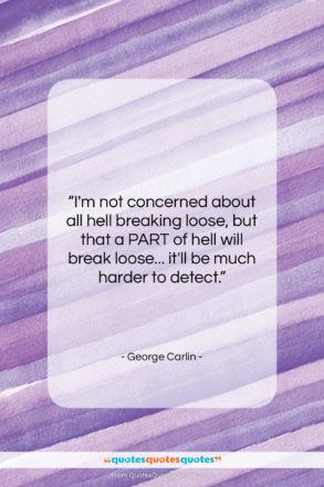 """George Carlin quote: """"I'm not concerned about all hell breaking…""""- at QuotesQuotesQuotes.com"""