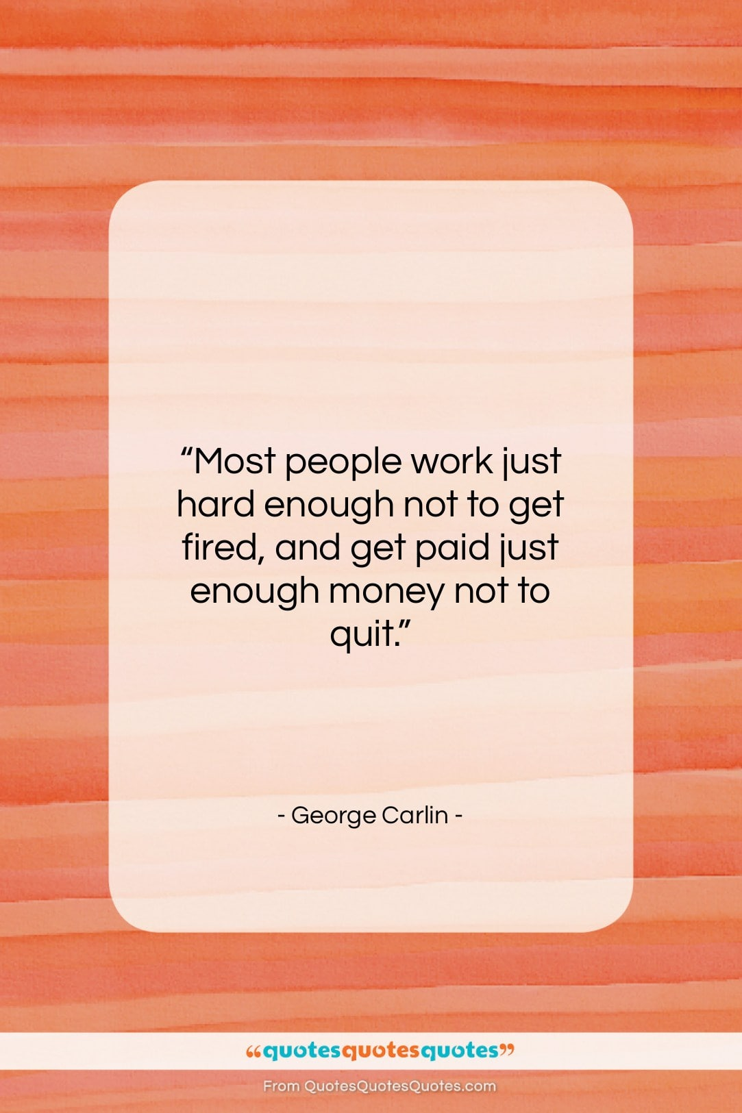 """George Carlin quote: """"Most people work just hard enough…""""- at QuotesQuotesQuotes.com"""