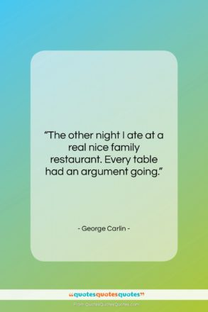 """George Carlin quote: """"The other night I ate at a…""""- at QuotesQuotesQuotes.com"""