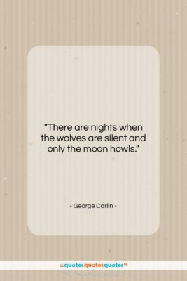 """George Carlin quote: """"There are nights when the wolves are…""""- at QuotesQuotesQuotes.com"""