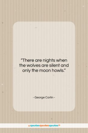 "George Carlin quote: ""There are nights when the wolves are…""- at QuotesQuotesQuotes.com"