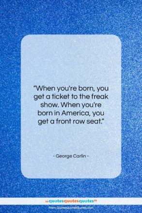 "George Carlin quote: ""When you're born, you get a ticket…""- at QuotesQuotesQuotes.com"