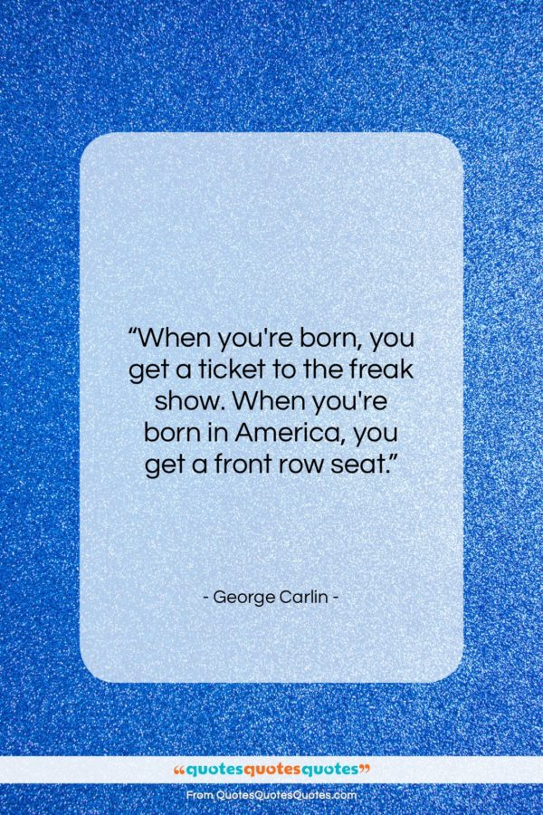"""George Carlin quote: """"When you're born, you get a ticket…""""- at QuotesQuotesQuotes.com"""