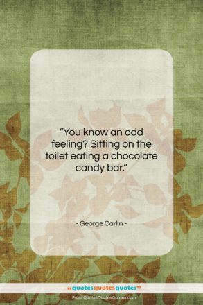 "George Carlin quote: ""You know an odd feeling? Sitting on…""- at QuotesQuotesQuotes.com"